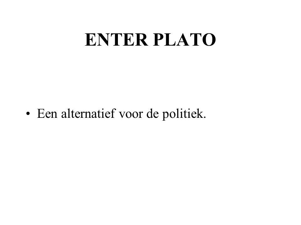 ENTER PLATO Een alternatief voor de politiek.