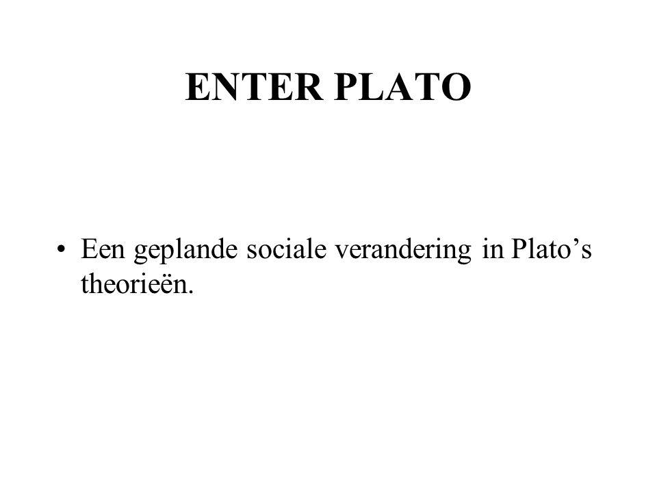 ENTER PLATO Een geplande sociale verandering in Plato's theorieën.