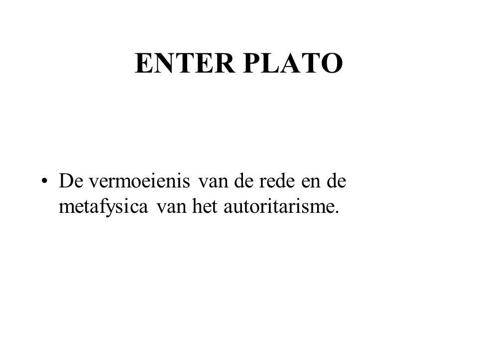 ENTER PLATO De vermoeienis van de rede en de metafysica van het autoritarisme.