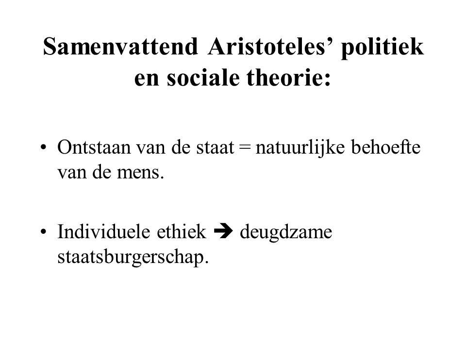 Samenvattend Aristoteles' politiek en sociale theorie: Ontstaan van de staat = natuurlijke behoefte van de mens.