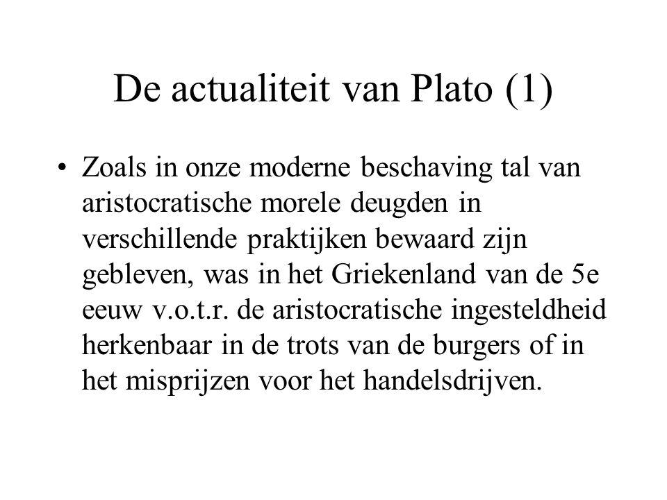 De actualiteit van Plato (1) Zoals in onze moderne beschaving tal van aristocratische morele deugden in verschillende praktijken bewaard zijn gebleven, was in het Griekenland van de 5e eeuw v.o.t.r.