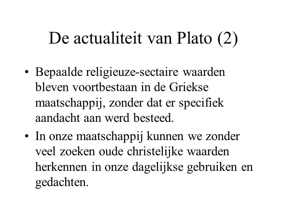 De actualiteit van Plato (2) Bepaalde religieuze-sectaire waarden bleven voortbestaan in de Griekse maatschappij, zonder dat er specifiek aandacht aan werd besteed.