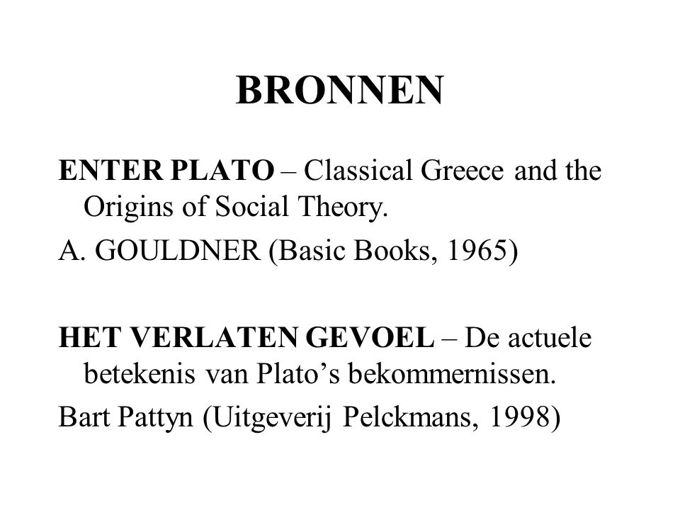 BRONNEN ENTER PLATO – Classical Greece and the Origins of Social Theory. A. GOULDNER (Basic Books, 1965) HET VERLATEN GEVOEL – De actuele betekenis va