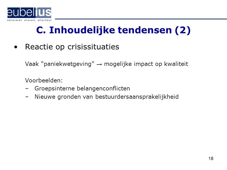 """16 C. Inhoudelijke tendensen (2) Reactie op crisissituaties Vaak """"paniekwetgeving"""" → mogelijke impact op kwaliteit Voorbeelden: –Groepsinterne belange"""