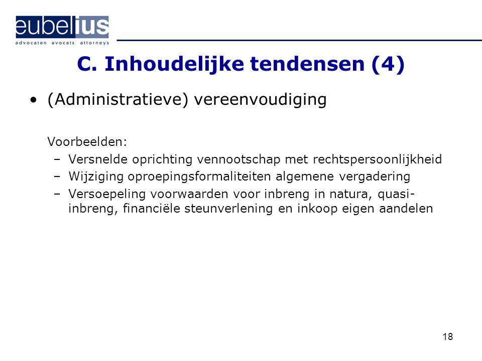18 C. Inhoudelijke tendensen (4) (Administratieve) vereenvoudiging Voorbeelden: –Versnelde oprichting vennootschap met rechtspersoonlijkheid –Wijzigin