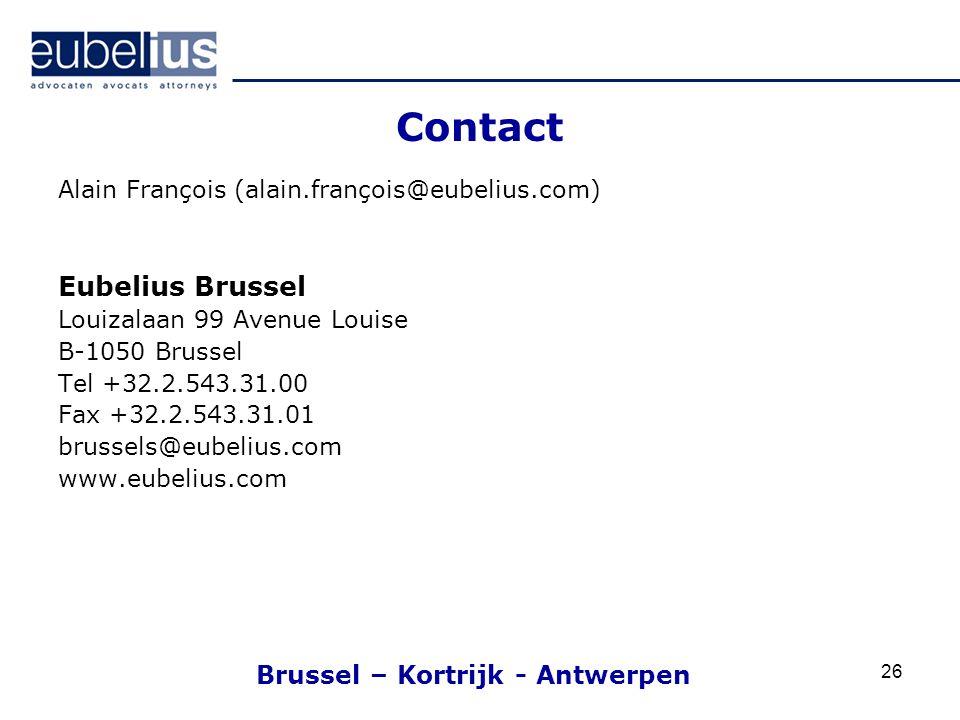 26 Contact Alain François (alain.françois@eubelius.com) Eubelius Brussel Louizalaan 99 Avenue Louise B-1050 Brussel Tel +32.2.543.31.00 Fax +32.2.543.