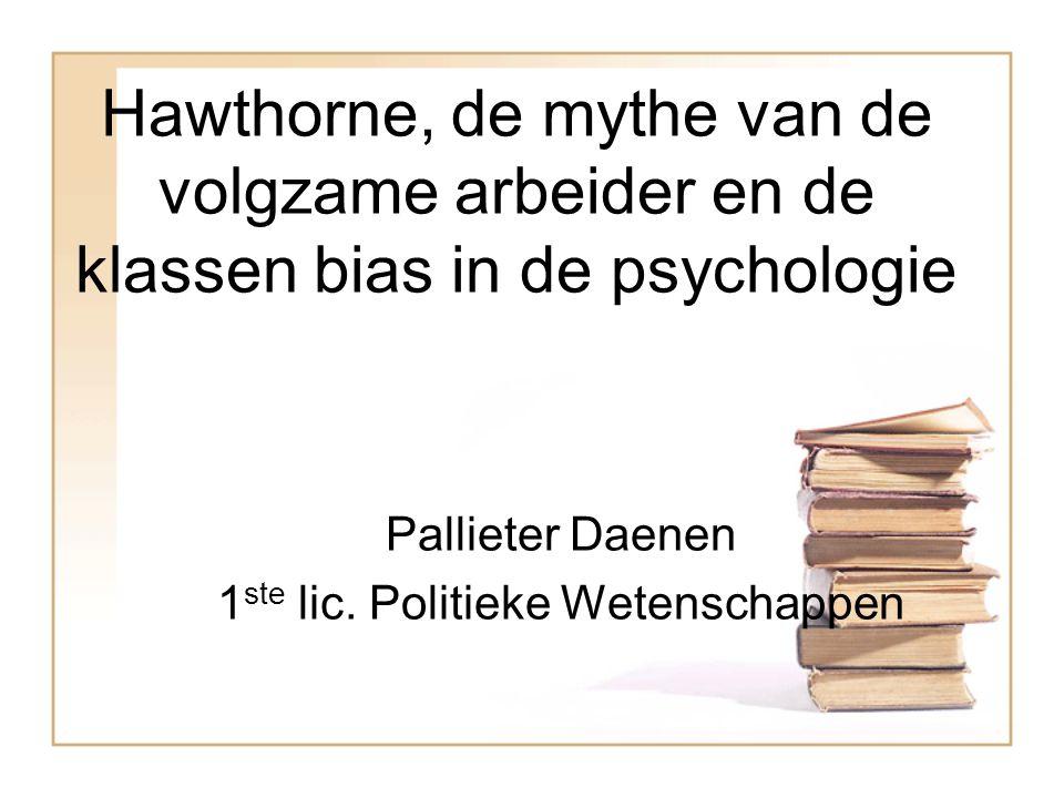 Hawthorne, de mythe van de volgzame arbeider en de klassen bias in de psychologie Pallieter Daenen 1 ste lic.