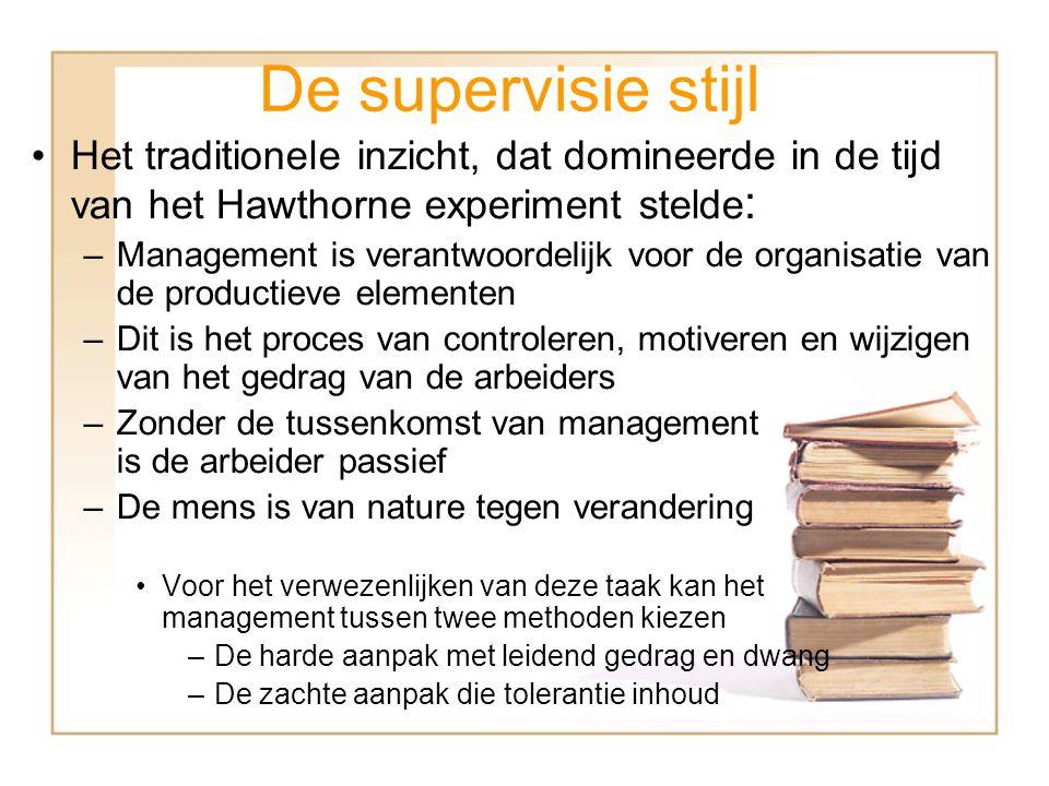 De supervisie stijl De supervisie stijl is de manier waarop het management omgaat met de arbeider en veranderingen aanbrengt