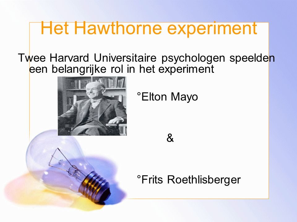 Het Hawthorne experiment -De conclusie van het experiment was dat: onafhankelijk van omgevingsfactoren de werknemers zich als uitverkoren gingen voele