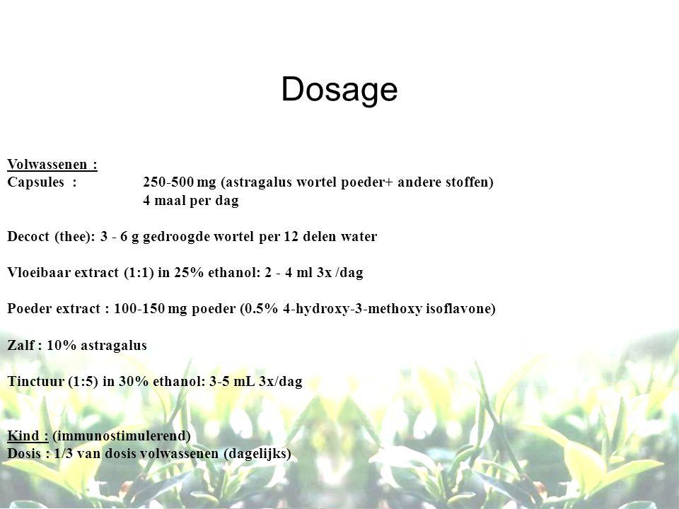 Dosage Volwassenen : Capsules : 250-500 mg (astragalus wortel poeder+ andere stoffen) 4 maal per dag Decoct (thee): 3 - 6 g gedroogde wortel per 12 delen water Vloeibaar extract (1:1) in 25% ethanol: 2 - 4 ml 3x /dag Poeder extract : 100-150 mg poeder (0.5% 4-hydroxy-3-methoxy isoflavone) Zalf : 10% astragalus Tinctuur (1:5) in 30% ethanol: 3-5 mL 3x/dag Kind : (immunostimulerend) Dosis : 1/3 van dosis volwassenen (dagelijks)