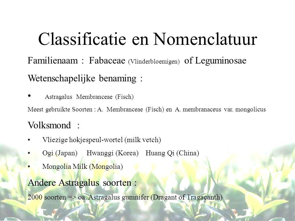 Classificatie en Nomenclatuur Familienaam : Fabaceae (Vlinderbloemigen) of Leguminosae Wetenschapelijke benaming : Astragalus Membranceae (Fisch) Meest gebruikte Soorten : A.