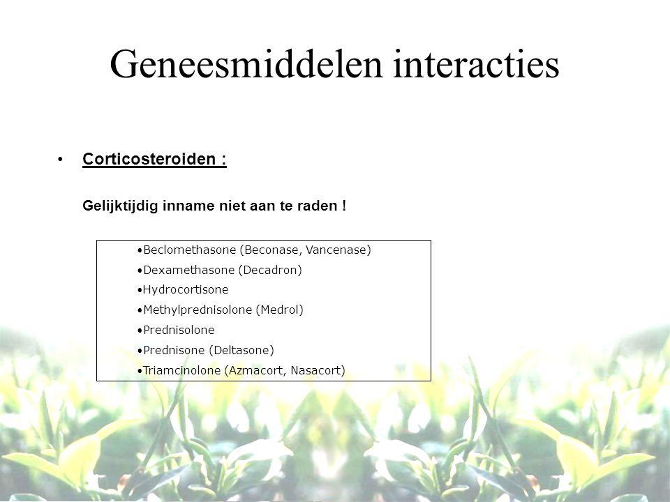 Geneesmiddelen interacties Corticosteroiden : Gelijktijdig inname niet aan te raden ! Beclomethasone (Beconase, Vancenase) Dexamethasone (Decadron) Hy