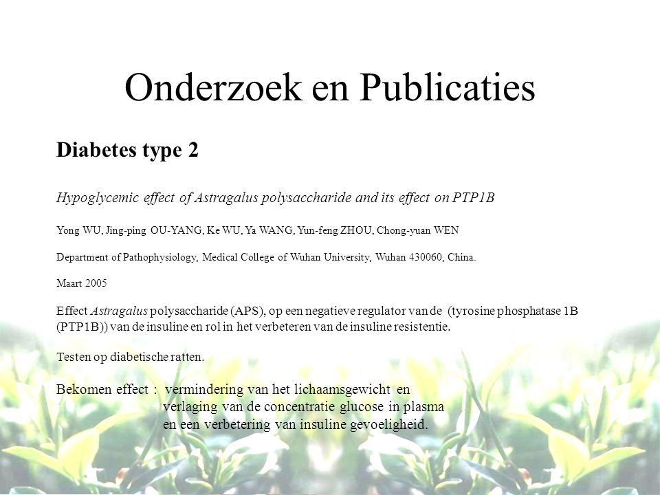Onderzoek en Publicaties Diabetes type 2 Hypoglycemic effect of Astragalus polysaccharide and its effect on PTP1B Yong WU, Jing-ping OU-YANG, Ke WU, Ya WANG, Yun-feng ZHOU, Chong-yuan WEN Department of Pathophysiology, Medical College of Wuhan University, Wuhan 430060, China.