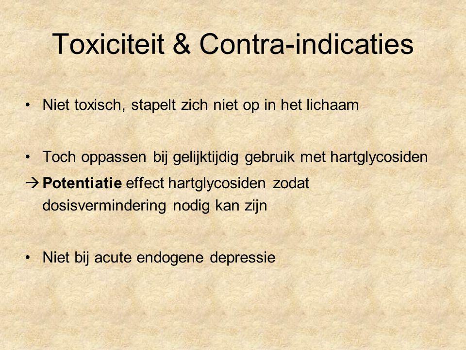 Toxiciteit & Contra-indicaties Niet toxisch, stapelt zich niet op in het lichaam Toch oppassen bij gelijktijdig gebruik met hartglycosiden  Potentiatie effect hartglycosiden zodat dosisvermindering nodig kan zijn Niet bij acute endogene depressie