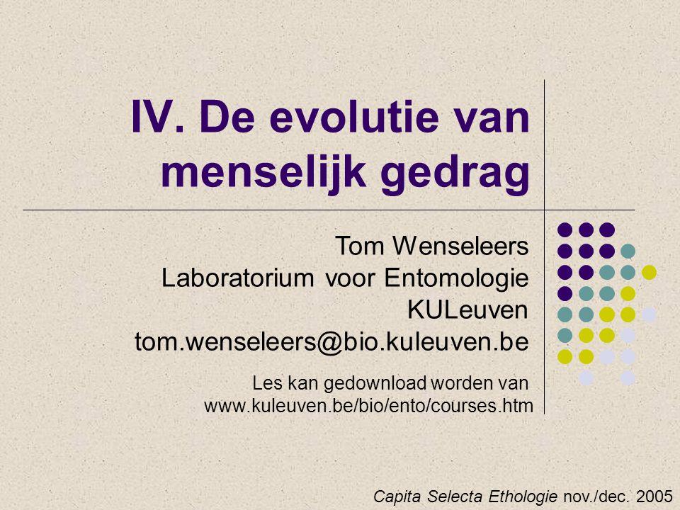 IV. De evolutie van menselijk gedrag Tom Wenseleers Laboratorium voor Entomologie KULeuven tom.wenseleers@bio.kuleuven.be Capita Selecta Ethologie nov