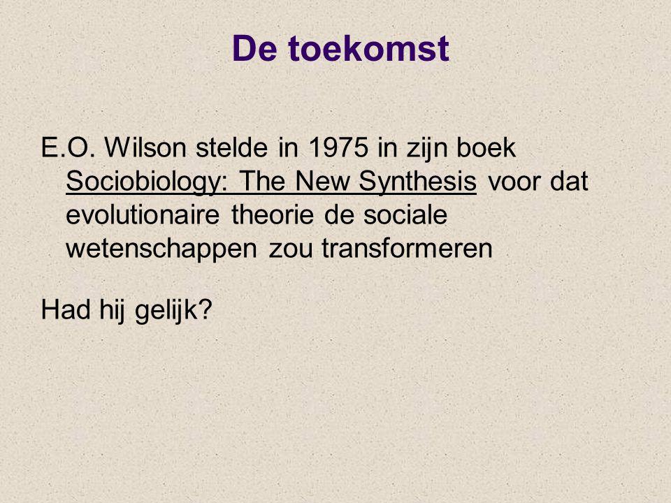 De toekomst E.O. Wilson stelde in 1975 in zijn boek Sociobiology: The New Synthesis voor dat evolutionaire theorie de sociale wetenschappen zou transf