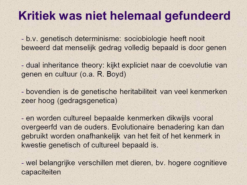 Kritiek was niet helemaal gefundeerd - b.v. genetisch determinisme: sociobiologie heeft nooit beweerd dat menselijk gedrag volledig bepaald is door ge