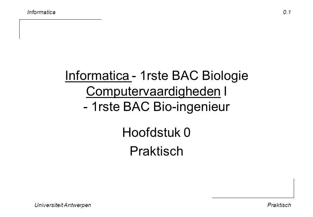 Informatica Universiteit AntwerpenPraktisch 0.1 Informatica - 1rste BAC Biologie Computervaardigheden I - 1rste BAC Bio-ingenieur Hoofdstuk 0 Praktisch