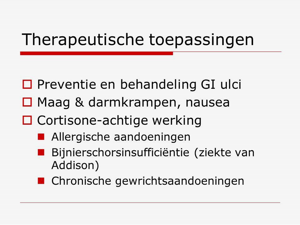 Therapeutische toepassingen  Preventie en behandeling GI ulci  Maag & darmkrampen, nausea  Cortisone-achtige werking Allergische aandoeningen Bijni