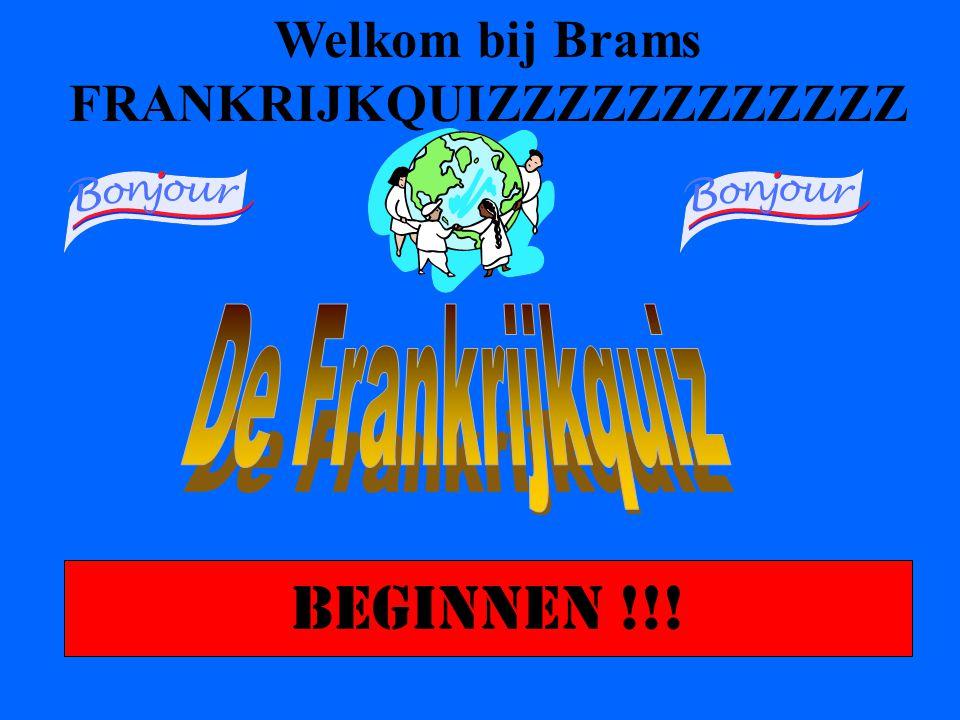 BEGINNEN !!! Welkom bij Brams FRANKRIJKQUIZZZZZZZZZZZZ