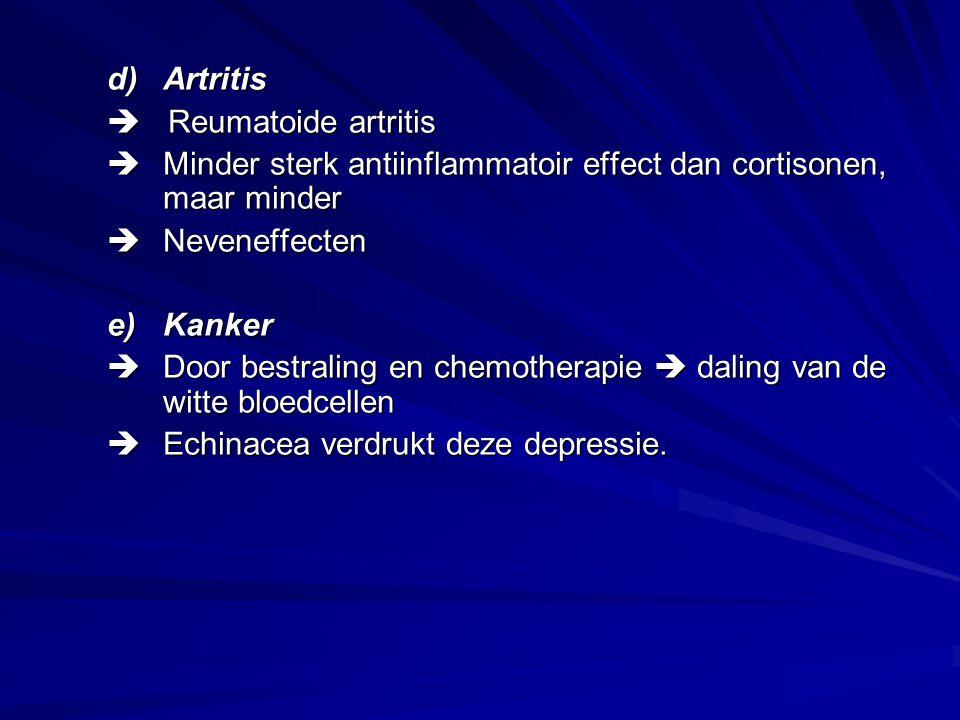 d)Artritis  Reumatoide artritis  Minder sterk antiinflammatoir effect dan cortisonen, maar minder  Neveneffecten e)Kanker  Door bestraling en chem