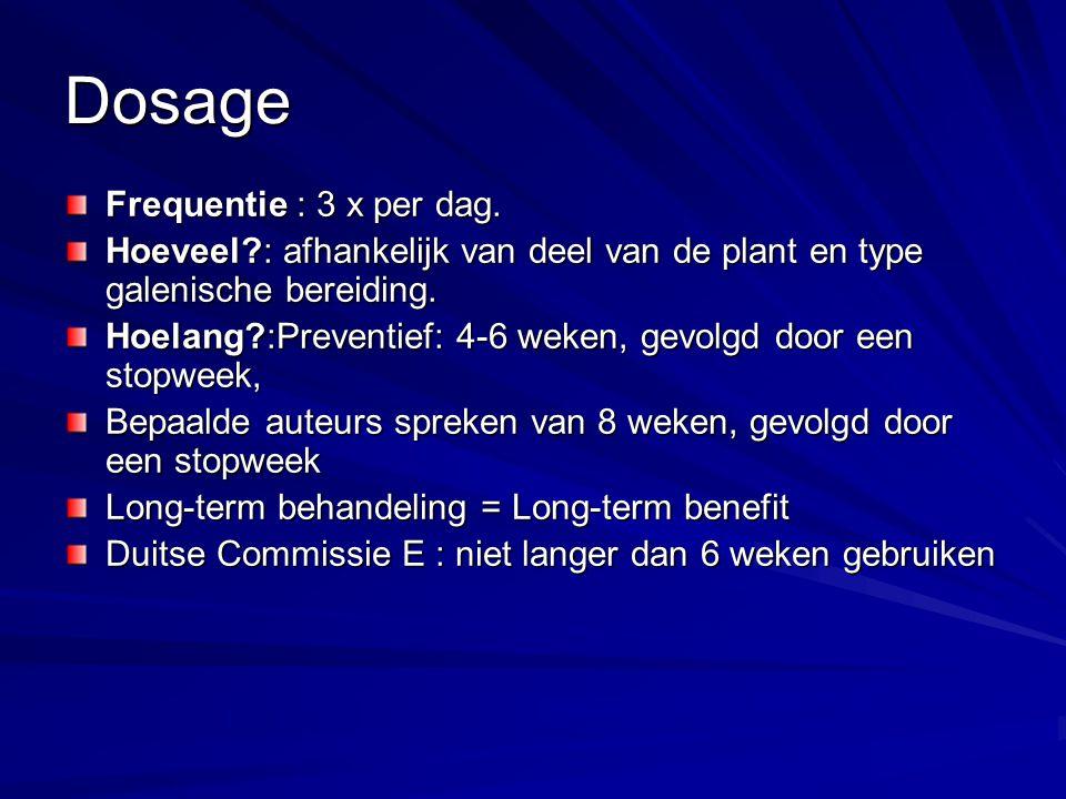 Dosage Frequentie : 3 x per dag. Hoeveel?: afhankelijk van deel van de plant en type galenische bereiding. Hoelang?:Preventief: 4-6 weken, gevolgd doo