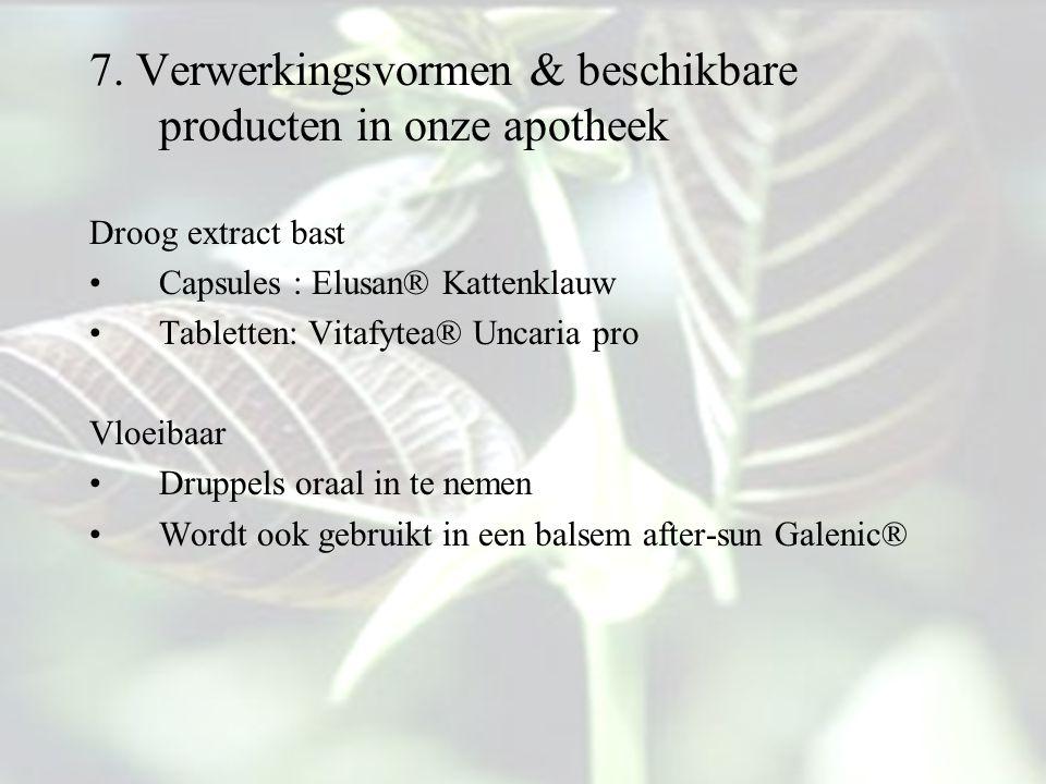 7. Verwerkingsvormen & beschikbare producten in onze apotheek Droog extract bast Capsules : Elusan® Kattenklauw Tabletten: Vitafytea® Uncaria pro Vloe