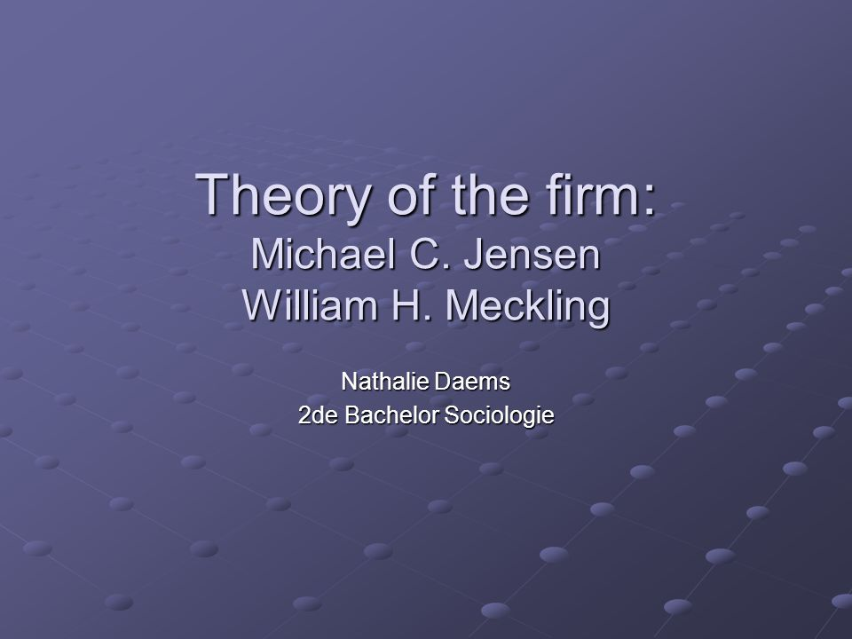 Theory of the firm: Michael C. Jensen William H. Meckling Nathalie Daems 2de Bachelor Sociologie
