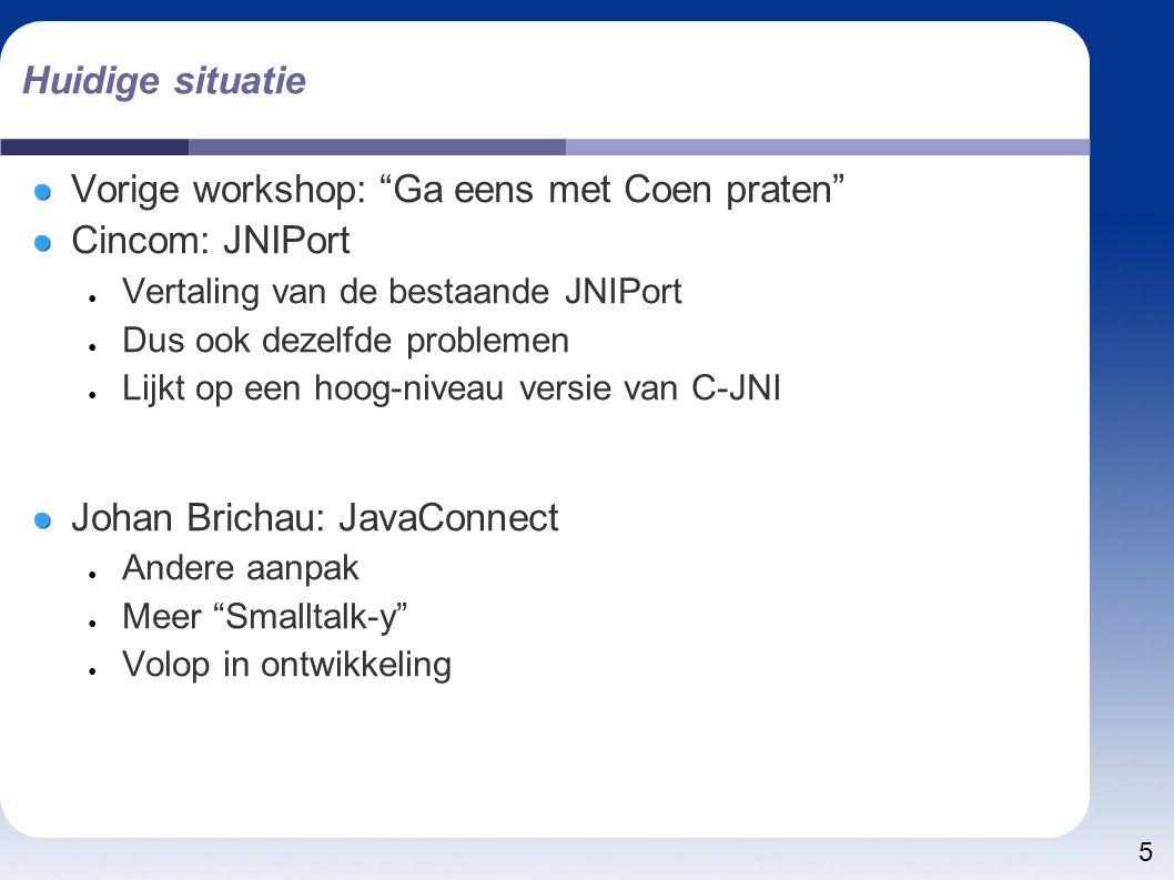 """5 Huidige situatie Vorige workshop: """"Ga eens met Coen praten"""" Cincom: JNIPort ● Vertaling van de bestaande JNIPort ● Dus ook dezelfde problemen ● Lijk"""