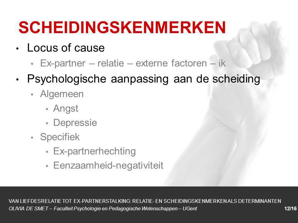 1/1 Locus of cause Ex-partner – relatie – externe factoren – ik Psychologische aanpassing aan de scheiding Algemeen Angst Depressie Specifiek Ex-partn