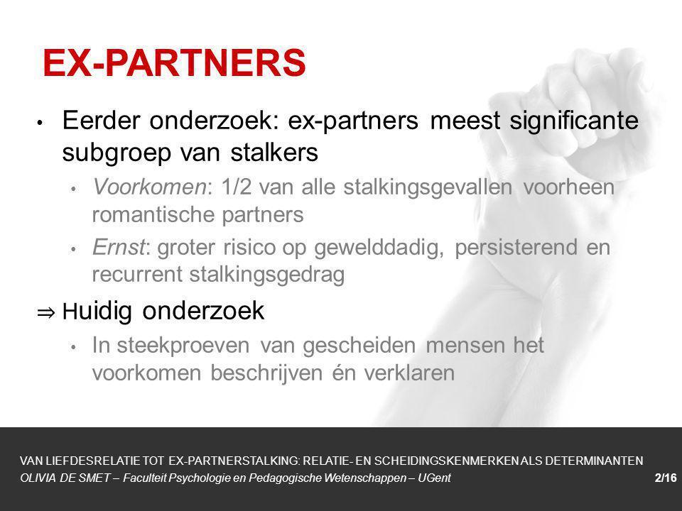 1/1 Eerder onderzoek: ex-partners meest significante subgroep van stalkers Voorkomen: 1/2 van alle stalkingsgevallen voorheen romantische partners Ern