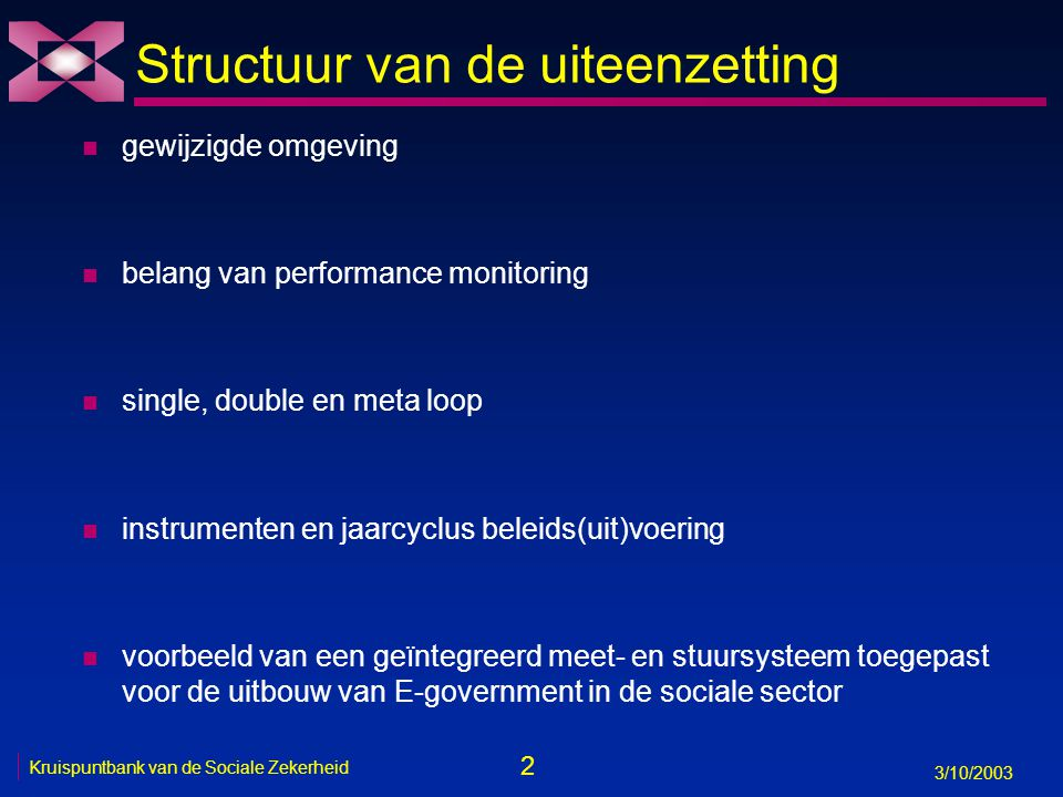 2 3/10/2003 Kruispuntbank van de Sociale Zekerheid Structuur van de uiteenzetting n gewijzigde omgeving n belang van performance monitoring n single,