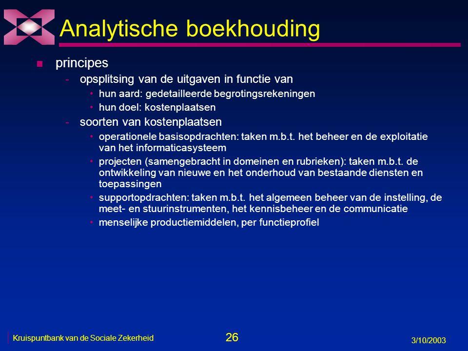 26 3/10/2003 Kruispuntbank van de Sociale Zekerheid Analytische boekhouding n principes -opsplitsing van de uitgaven in functie van hun aard: gedetail