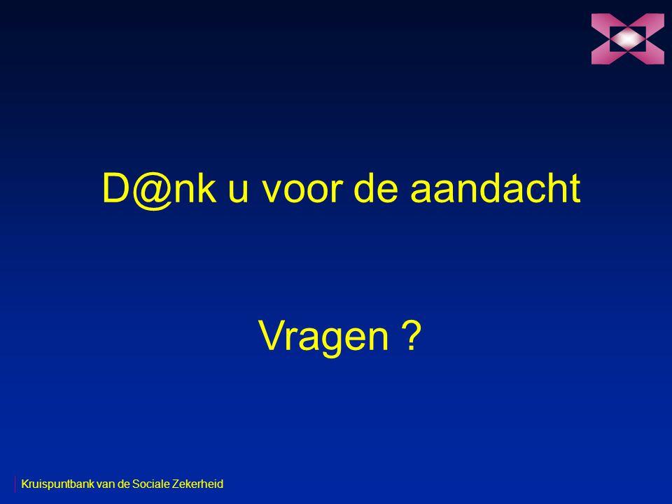 Kruispuntbank van de Sociale Zekerheid D@nk u voor de aandacht Vragen ?