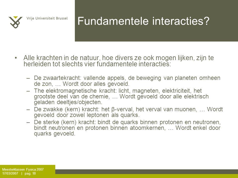 Meesterklassen Fysica 2007 17/03/2007   pag.18 Fundamentele interacties.