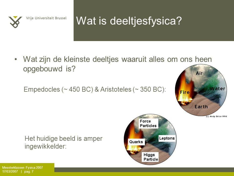 Meesterklassen Fysica 2007 17/03/2007   pag.7 Wat is deeltjesfysica.