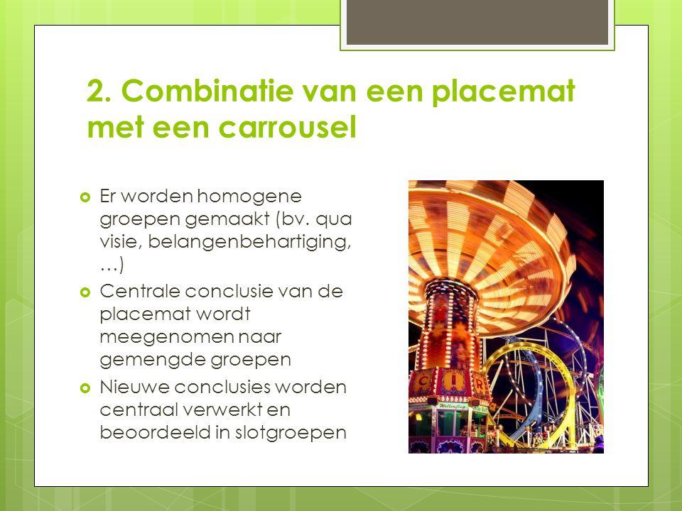 2.Combinatie van een placemat met een carrousel  Er worden homogene groepen gemaakt (bv.