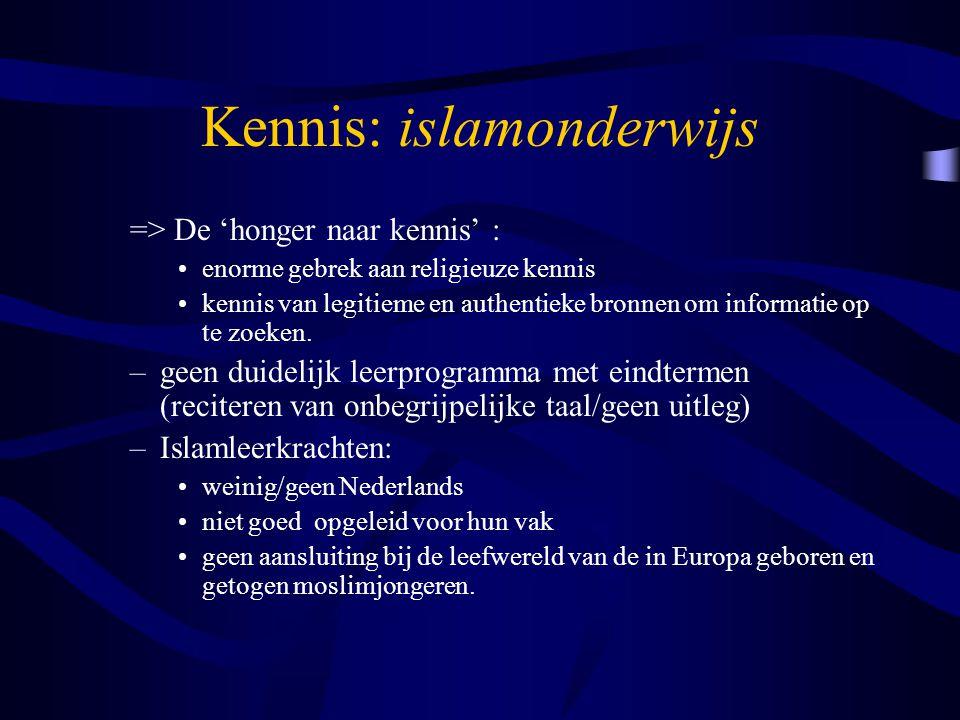 Kennis: islamonderwijs => De 'honger naar kennis' : enorme gebrek aan religieuze kennis kennis van legitieme en authentieke bronnen om informatie op t
