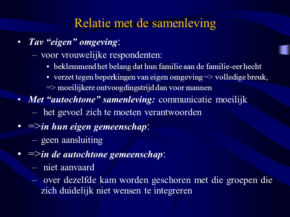 """Relatie met de samenleving Tav """"eigen"""" omgeving : –voor vrouwelijke respondenten: beklemmend het belang dat hun familie aan de familie-eer hecht verze"""