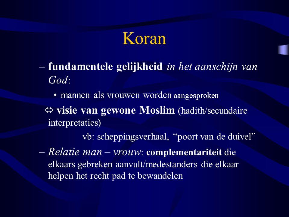 Koran –fundamentele gelijkheid in het aanschijn van God : mannen als vrouwen worden aangesproken  visie van gewone Moslim (hadith/secundaire interpre