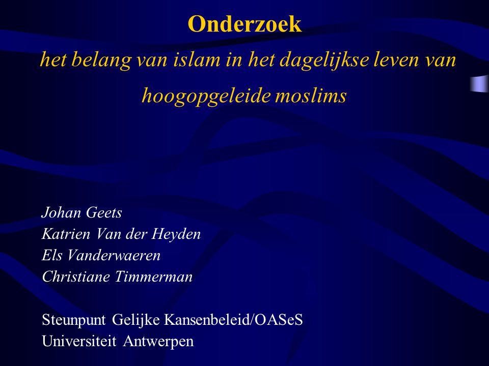 Onderzoek het belang van islam in het dagelijkse leven van hoogopgeleide moslims Johan Geets Katrien Van der Heyden Els Vanderwaeren Christiane Timmerman Steunpunt Gelijke Kansenbeleid/OASeS Universiteit Antwerpen
