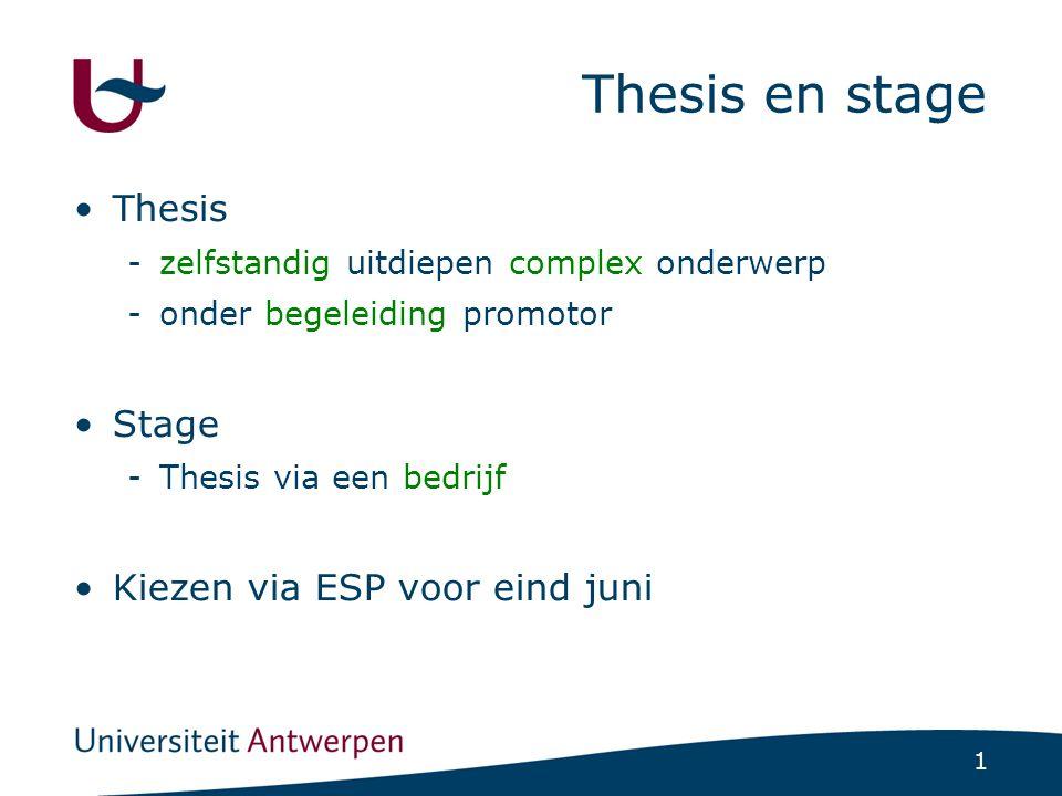 1 Thesis en stage Thesis -zelfstandig uitdiepen complex onderwerp -onder begeleiding promotor Stage -Thesis via een bedrijf Kiezen via ESP voor eind juni