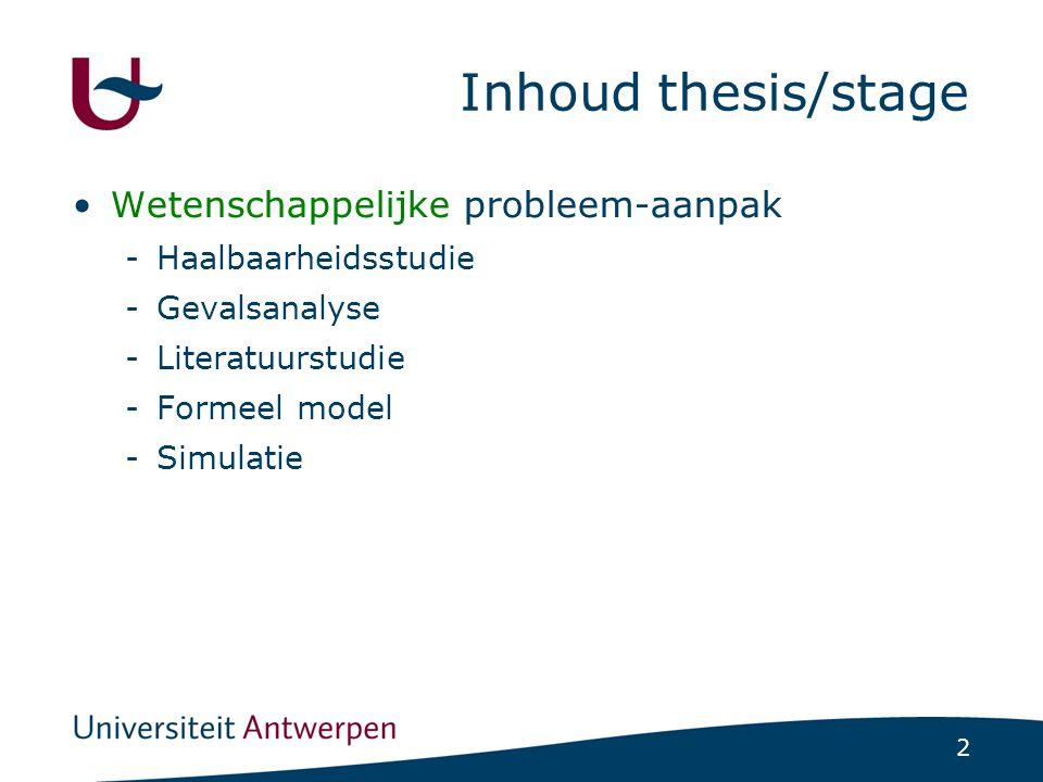 2 Inhoud thesis/stage Wetenschappelijke probleem-aanpak -Haalbaarheidsstudie -Gevalsanalyse -Literatuurstudie -Formeel model -Simulatie