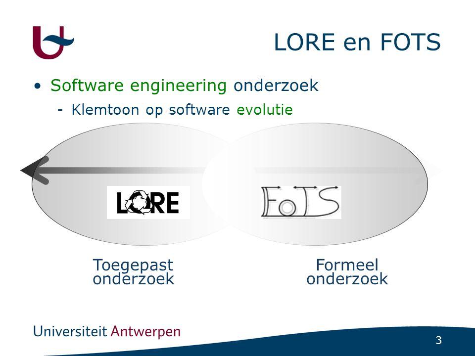 3 LORE en FOTS Software engineering onderzoek -Klemtoon op software evolutie Toegepast onderzoek Formeel onderzoek