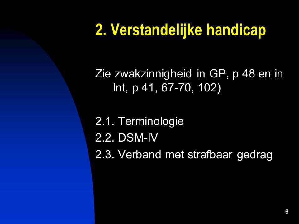6 2.Verstandelijke handicap Zie zwakzinnigheid in GP, p 48 en in Int, p 41, 67-70, 102) 2.1.