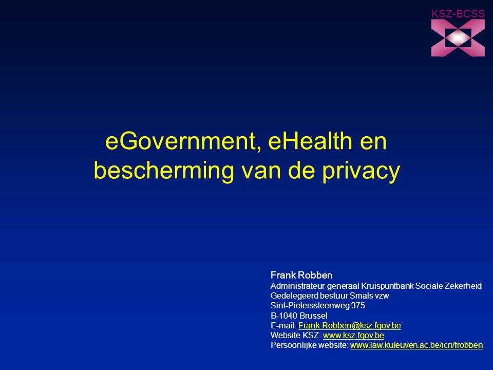 KSZ-BCSS eGovernment, eHealth en bescherming van de privacy Frank Robben Administrateur-generaal Kruispuntbank Sociale Zekerheid Gedelegeerd bestuur S