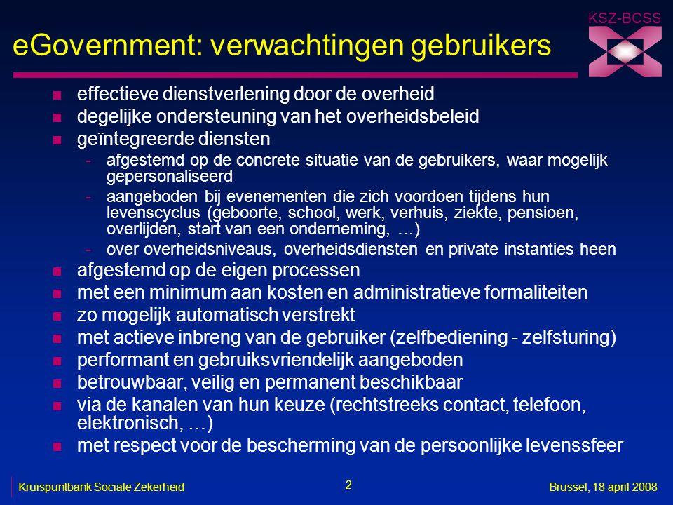 KSZ-BCSS 2 Kruispuntbank Sociale ZekerheidBrussel, 18 april 2008 eGovernment: verwachtingen gebruikers n effectieve dienstverlening door de overheid n