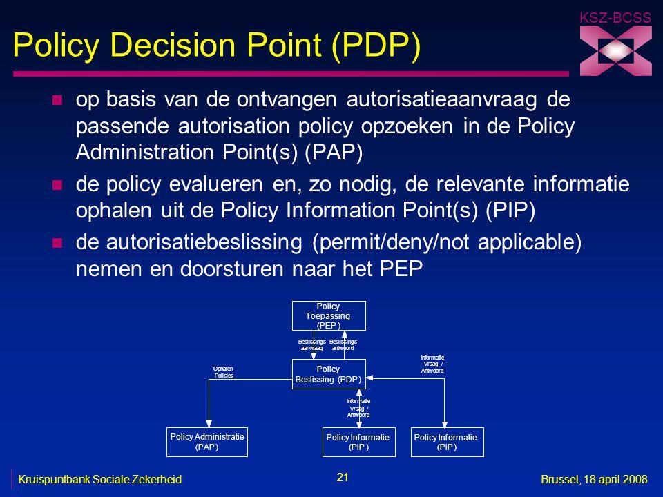 KSZ-BCSS 21 Kruispuntbank Sociale ZekerheidBrussel, 18 april 2008 Policy Decision Point (PDP) n op basis van de ontvangen autorisatieaanvraag de passe