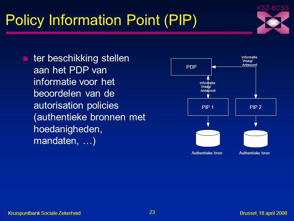 KSZ-BCSS 23 Kruispuntbank Sociale ZekerheidBrussel, 18 april 2008 Policy Information Point (PIP) n ter beschikking stellen aan het PDP van informatie