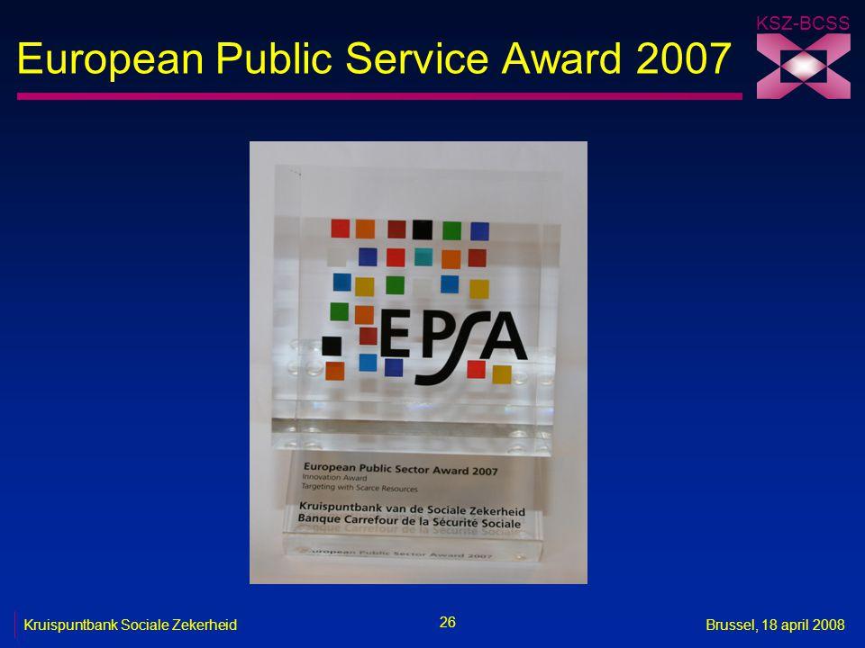 KSZ-BCSS 26 Kruispuntbank Sociale ZekerheidBrussel, 18 april 2008 European Public Service Award 2007